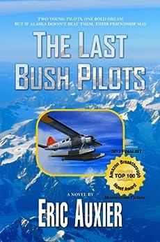 The Last Bush Pilots by [Eric Auxier]