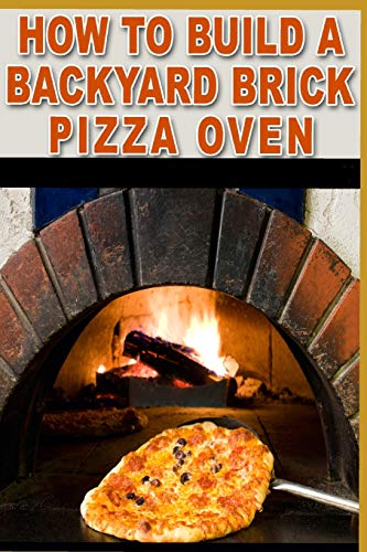 How to build a backyard brick pizza oven: Tips and tricks to help you