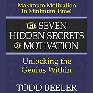 The Seven Hidden Secrets of Motivation     Unlocking the Genius Within              By:                                                                                                                                 Todd Beeler                               Narrated by:                                                                                                                                 Todd Beeler                      Length: 6 hrs and 27 mins     22 ratings     Overall 3.5