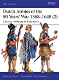 Dutch Armies of the 80 Years' War 1568–1648 (2): Cavalry, Artillery & Engineers (Men-at-Arms Book 513)