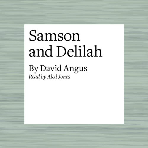 Samson and Delilah                   By:                                                                                                                                 David Angus                               Narrated by:                                                                                                                                 Aled Jones                      Length: 7 mins     Not rated yet     Overall 0.0