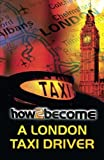 How to Become a London Taxi Driver: How to Pass the London Taxi Driver Knowledge: 1 (How2Become)
