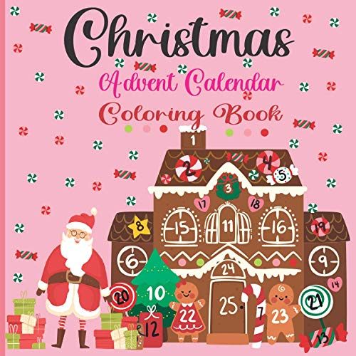 Christmas Advent Calendar Coloring Book For Kids: A Fun 25 Count Down With Cute Christmas Coloring Pages|Great Gift Idea For Kids & Toddlers & ... Christmas (Children's Coloring Book)