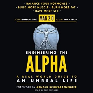 Man 2.0 Engineering the Alpha     A Real World Guide to an Unreal Life: Build More Muscle. Burn More Fat. Have More Sex.              Auteur(s):                                                                                                                                 John Romaniello,                                                                                        Adam Bornstein,                                                                                        Arnold Schwarzenegger - foreward                               Narrateur(s):                                                                                                                                 John Romaniello,                                                                                        Adam Bornstein                      Durée: 7 h     16 évaluations     Au global 4,3