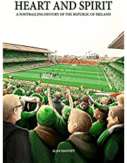 Heart and Spirit: A Footballing History of the Republic of Ireland (English Edition)