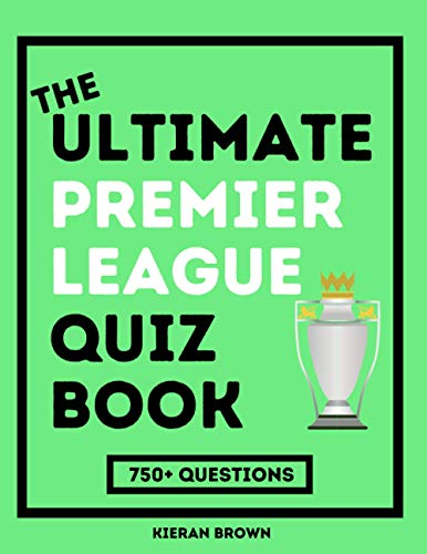 Compare Textbook Prices for The Ultimate Premier League Quiz Book: 750+ Bumper Premier League Questions For Football Fans  ISBN 9798568564553 by Brown, Kieran