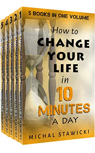 Change Your Life in 10 Minutes a Day: The Deep Dive into Applications of the 10-Minute Philosophy (English Edition)