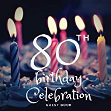 80th Birthday Celebration Guest Book: Guest Book. Free Layout Message Book For Family and Friends To Write in, Men, Women, Boys & Girls / Party, Home ... Paper size (Birthday Guest Books) (Volume 83)