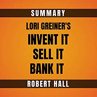 Summary: Lori Greiner's Invent It, Sell It, Bank It!                   By:                                                                                                                                 Robert Hall                               Narrated by:                                                                                                                                 Robert Hall                      Length: 1 hr and 5 mins     4 ratings     Overall 4.8