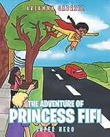 The Adventure Of Princess FiFi: Super Hero