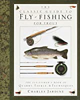 The Classic Guide to Fly-Fishing for Trout: The Fly-Fisher's Book of Quarry, Tackle, & Techniques by Charles Jardine(1991-03-13)