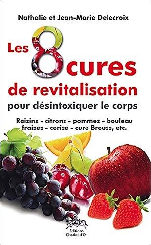 Les 8 cures de revitalisation pour désintoxiquer le corps : Raisin, citron, pomme , boulea, jeûneaise, cerise , cure Breuss , etc.