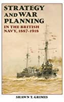 Strategy and War Planning in the British Navy, 1887-1918