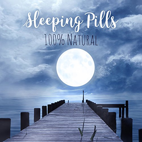 Sleeping Pills: 100% Natural, Best New Age Music, Trouble Sleeping, Overcome Insomnia, Total Relax, Stress & Anxiety Relief