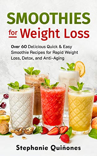 Smoothies for Weight Loss: Over 60 Delicious Quick & Easy Smoothie Recipes for Rapid Weight Loss, Detox, and Anti-Aging (Smoothie Lifestyle Book 1)