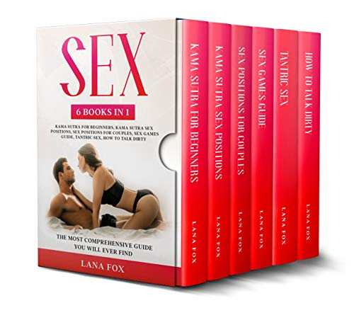 Sex: 6 Books in 1: Kama Sutra for Beginners, Kama Sutra Sex Positions, Sex Positions for Couples, Sex Games Guide, Tantric Sex & How to Talk Dirty: The Most Comprehensive Guide You Will Ever Find.