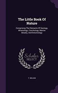 The Little Book of Nature: Comprising the Elements of Geology, Mineralogy, Conchology, Marine Botany, and Entomology