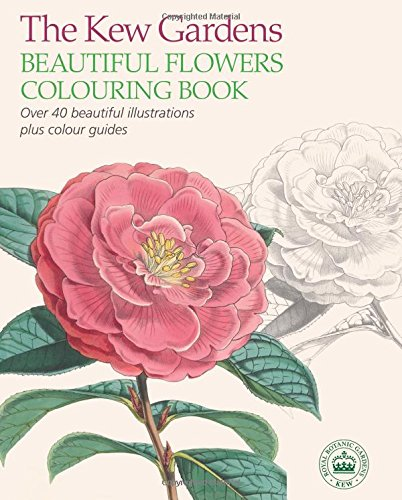 The Kew Gardens Beautiful Flowers Colouring Book: Over 40 Beautiful Illustrations Plus Colour Guides (Kew Gardens Art & Activities)