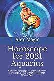 Horoscope for 2021 Aquarius: Complete horoscope for the year. Eastern horoscope. Bonus - astrohoroscope for January-April