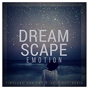 Dreamscape Emotion (Timeless Ambient and amp; Chillout Music)