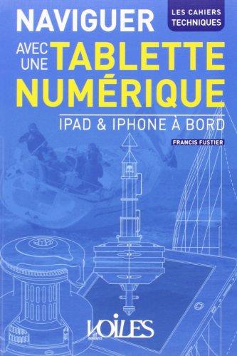 Naviguer avec une tablette numérique: iPad & iPhone à bord (Les cahiers techniques)