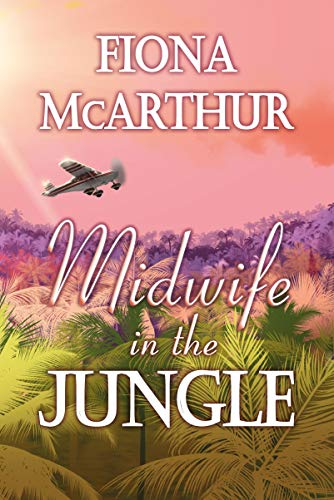 Midwife In The Jungle by Fiona McArthur