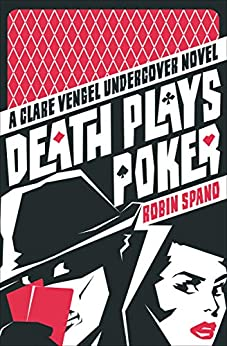 Death Plays Poker (The Clare Vengel Undercover Novels Book 2) by [Robin Spano]