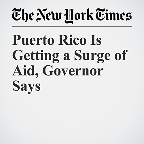 Puerto Rico Is Getting a Surge of Aid, Governor Says copertina