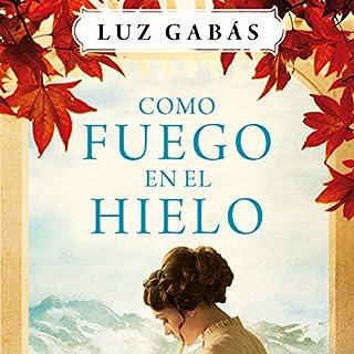 Como fuego en el hielo                   Autor:                                                                                                                                 Luz Gabás                               Sprecher:                                                                                                                                 Rosa López                      Spieldauer: 17 Std. und 41 Min.     2 Bewertungen     Gesamt 4,5