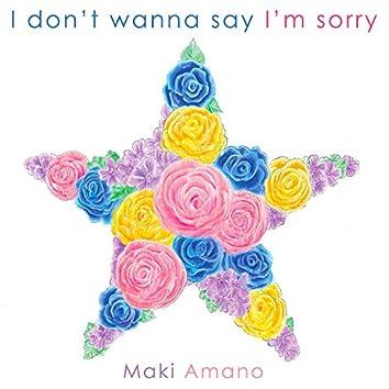 I don't wanna say I'm sorry