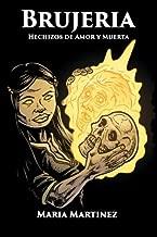 Brujeria: Hechizos de Amor, Proteccion y Muerta: Magia Negra, Rojo y Blanca (Spanish Edition)