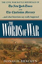 Words of War: The Civil War Battle Reportage of the New York Times and the Charleston Mercury and What the Historians Say really Happened