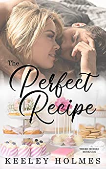 The Perfect Recipe (The Three Sisters Trilogy Book 1) by [Keeley Holmes]