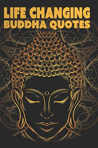Life Changing Buddha Quotes: Inspirational Quotes Book For True Self Discovery and Living A Balanced and Peaceful Life: Learn To Live in The Now and Find Peace From Within (Discover Yourself)