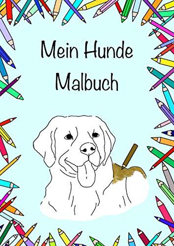 Mein Hunde Malbuch: Super süßes Hundemalbuch für groß und klein, Hundeliebhaber Soft Cover DinA4 15 Ausmalbilder, Geschenkidee, Hunde, Dogs (Meine Malbücher)