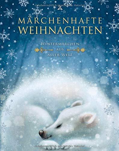 Märchenhafte Weihnachten: Wintermärchen aus aller Welt (Unendliche Welten / Märchenklassiker neu illustriert)