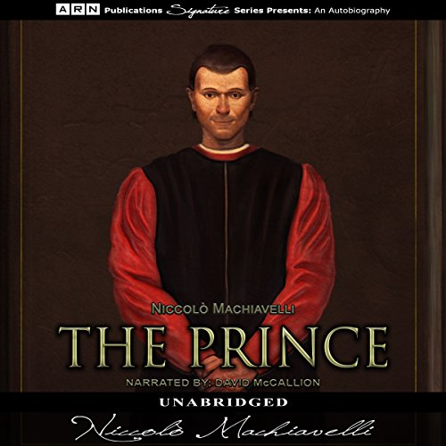 The Prince                   By:                                                                                                                                 Niccolò Machiavelli                               Narrated by:                                                                                                                                 David McCallion                      Length: 4 hrs and 1 min     17 ratings     Overall 4.2