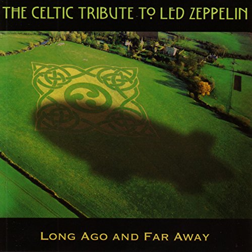 The Celtic Tribute to Led Zeppelin: Long Ago and far Away