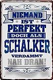 Blechschilder NIEMAND IST PERFEKT DOCH ALS SCHALKER