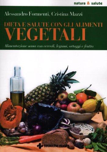 Dieta e salute con gli alimenti vegetali. Alimentazione sana con cereali, legumi, ortaggi e frutta