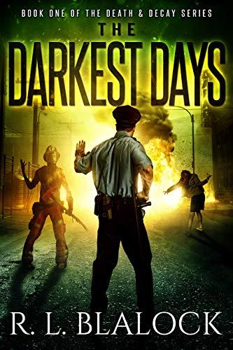 The Darkest Days: A Zombie Apocalypse Novella (Death & Decay Book 1) by [R. L. Blalock]