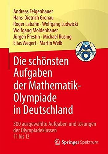 Die schönsten Aufgaben der Mathematik-Olympiade in Deutschland: 300 ausgewählte Aufgaben und Lösu