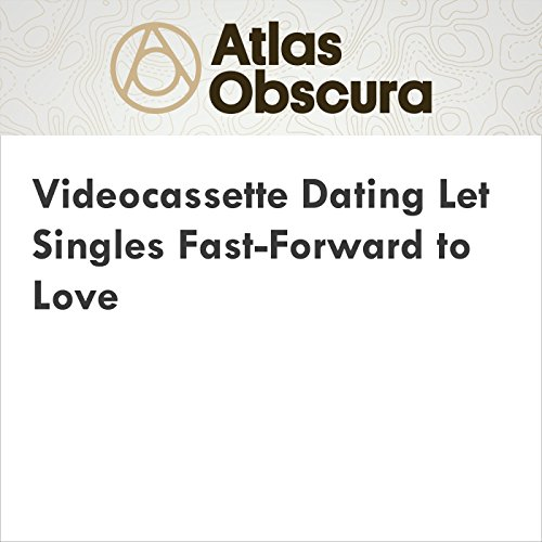 Videocassette Dating Let Singles Fast-Forward to Love audiobook cover art