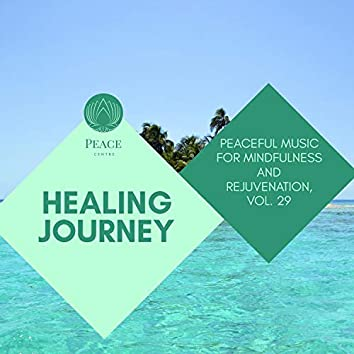 Healing Journey - Peaceful Music For Mindfulness And Rejuvenation, Vol. 29