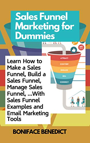 Sales Funnel Marketing for Dummies: Learn How to Make a Sales Funnel, Build a Sales Funnel, Manage Sales Funnel, …With Sales Funnel Examples and Email Marketing Tools (English Edition)