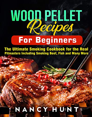 Wood Pellet Recipe For Beginners: The Ultimate Smoking Cookbook for the Real Pitmasters Including Smoking Beef, Fish and Many More (English Edition)