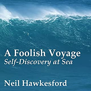 A Foolish Voyage     Self-Discovery at Sea              By:                                                                                                                                 Neil Hawkesford                               Narrated by:                                                                                                                                 Dennis Kleinman                      Length: 4 hrs and 27 mins     22 ratings     Overall 4.5