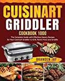 Cuisinart Griddler Cookbook 1000: The Complete Guide with Effortless Savory Recipes for Your Cuisinart Griddler to Grill, Panini Press, Griddle