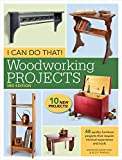 I Can Do That! Woodworking Projects: 48 quality furniture projects that require...
