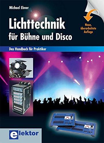 Lichttechnik für Bühne und Disco: Das Handbuch für Praktiker: Das Handbuch fr Praktiker
